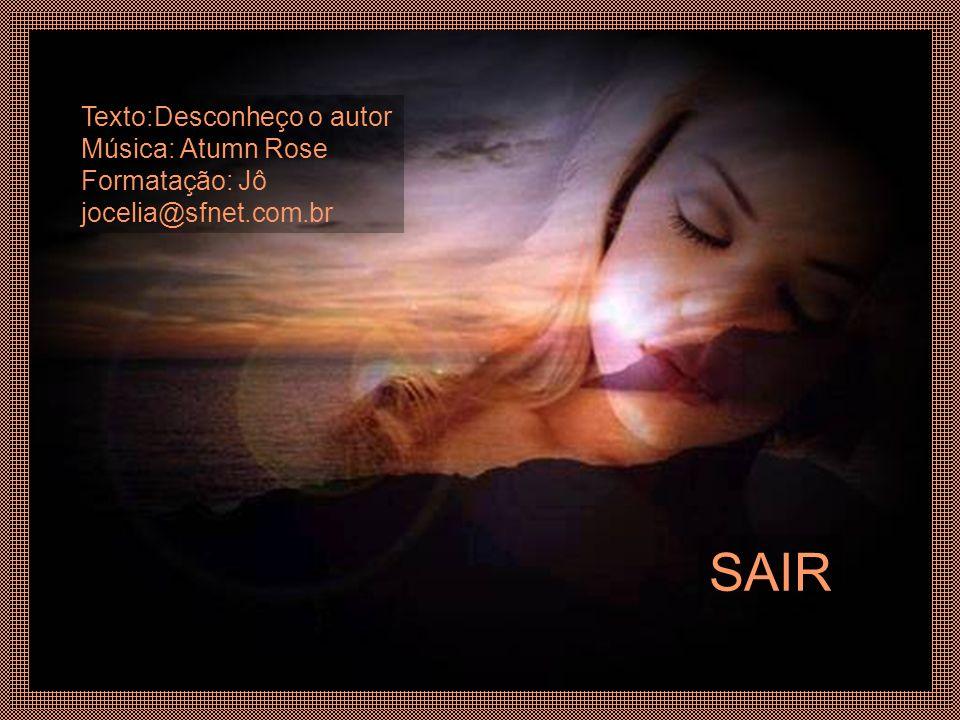 SAIR Texto:Desconheço o autor Música: Atumn Rose Formatação: Jô