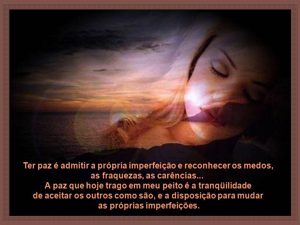 Ter paz é admitir a própria imperfeição e reconhecer os medos,