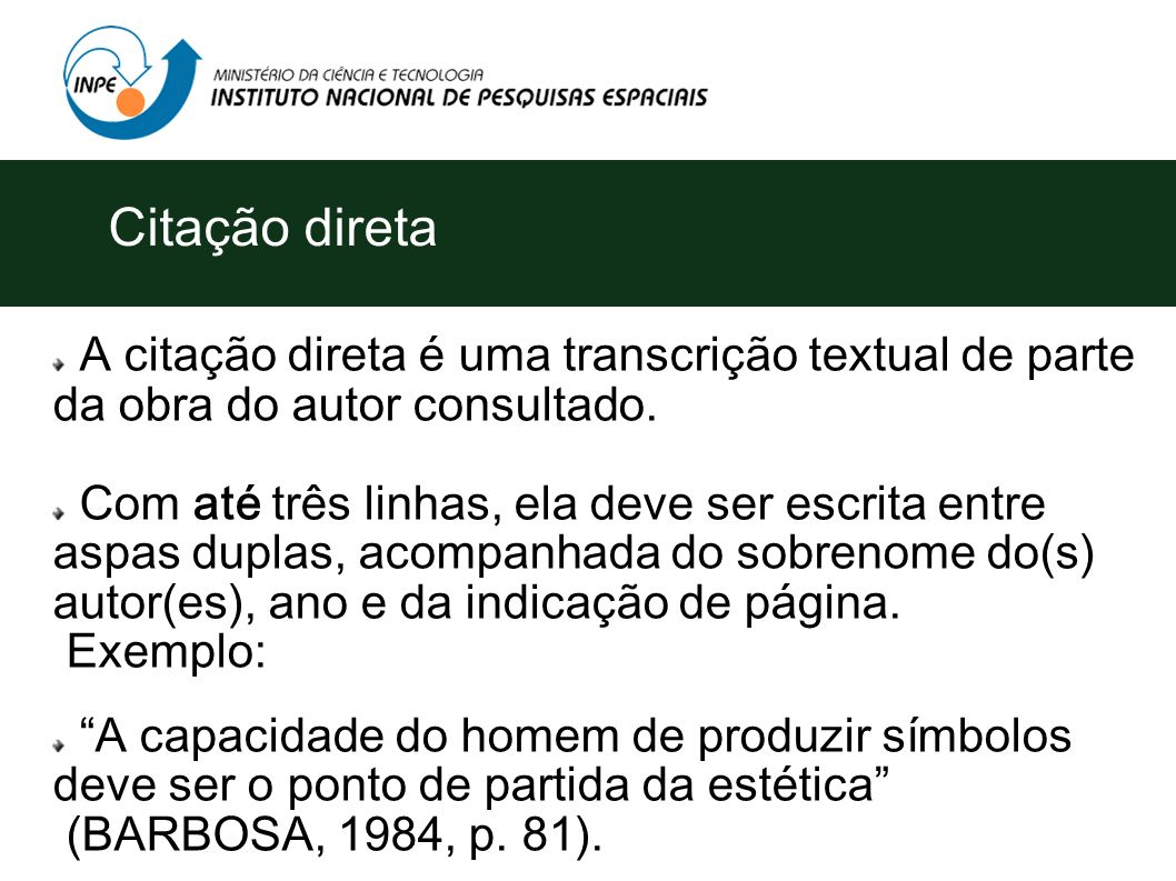 Citação direta A citação direta é uma transcrição textual de parte da obra do autor consultado.