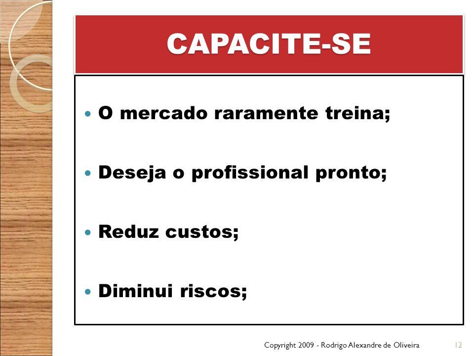 CAPACITE-SE O mercado raramente treina; Deseja o profissional pronto;