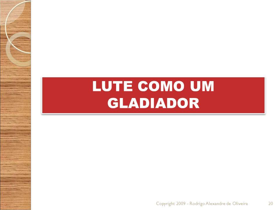 LUTE COMO UM GLADIADOR Copyright 2009 - Rodrigo Alexandre de Oliveira