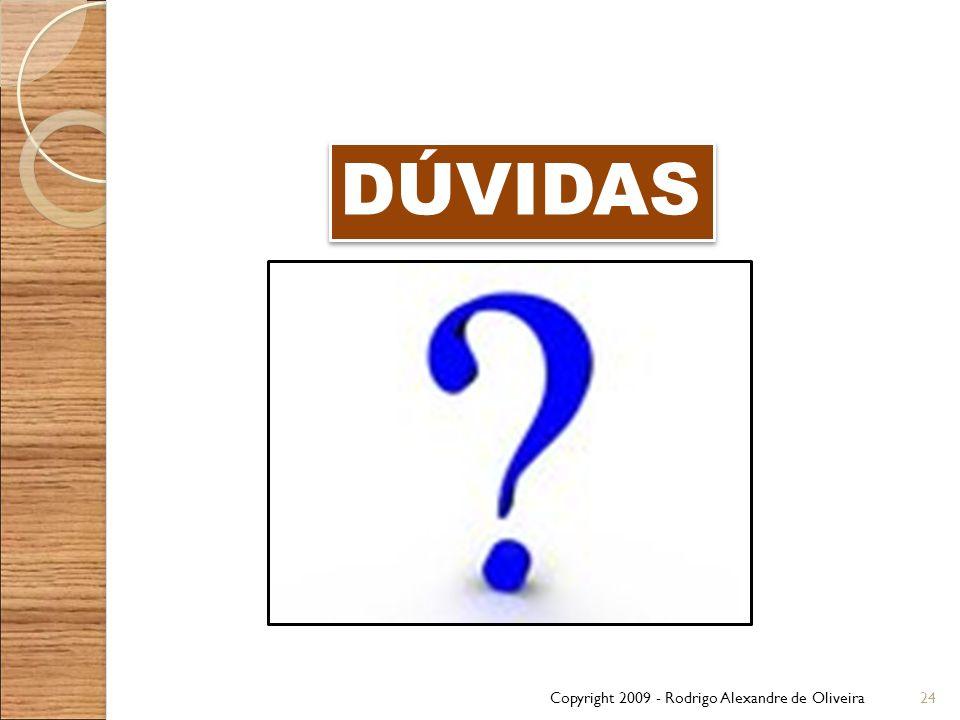 DÚVIDAS Copyright 2009 - Rodrigo Alexandre de Oliveira