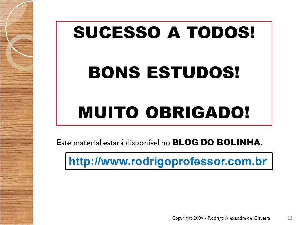 SUCESSO A TODOS! BONS ESTUDOS! MUITO OBRIGADO!