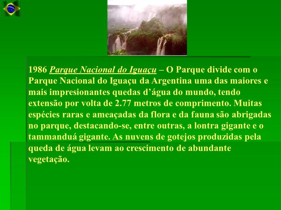 1986 Parque Nacional do Iguaçu – O Parque divide com o Parque Nacional do Iguaçu da Argentina uma das maiores e mais impresionantes quedas d'água do mundo, tendo extensão por volta de 2.77 metros de comprimento.