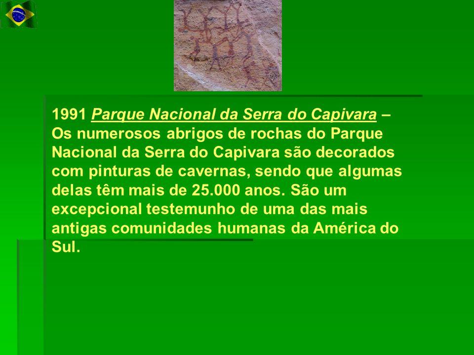 1991 Parque Nacional da Serra do Capivara – Os numerosos abrigos de rochas do Parque Nacional da Serra do Capivara são decorados com pinturas de cavernas, sendo que algumas delas têm mais de 25.000 anos.