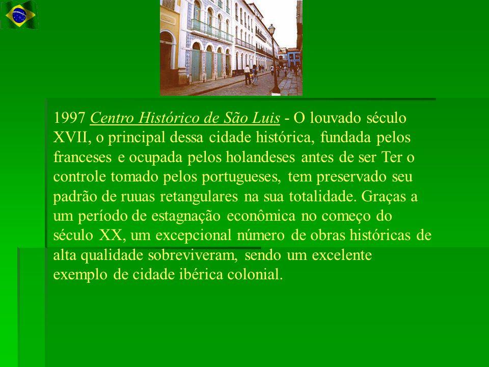 1997 Centro Histórico de São Luis - O louvado século XVII, o principal dessa cidade histórica, fundada pelos franceses e ocupada pelos holandeses antes de ser Ter o controle tomado pelos portugueses, tem preservado seu padrão de ruuas retangulares na sua totalidade.