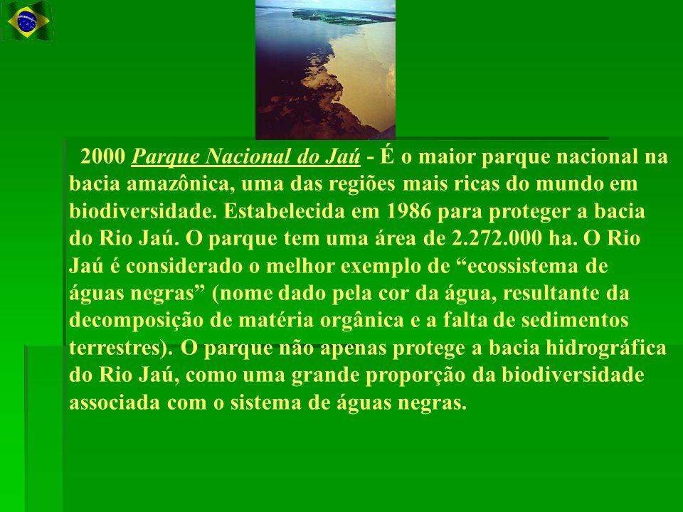 2000 Parque Nacional do Jaú - É o maior parque nacional na bacia amazônica, uma das regiões mais ricas do mundo em biodiversidade.