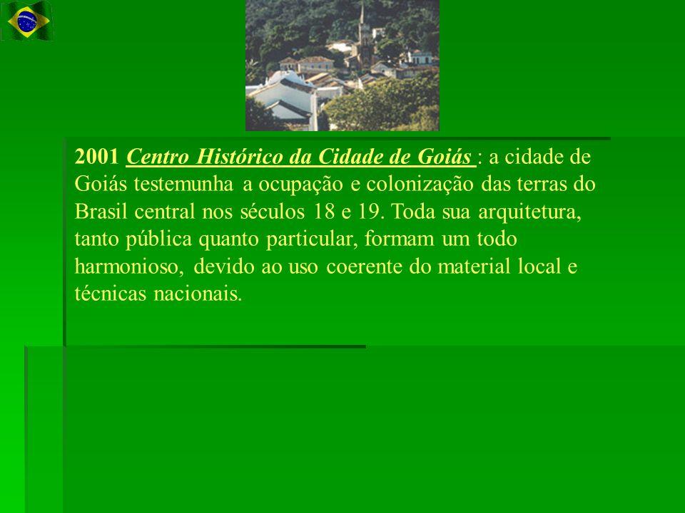 2001 Centro Histórico da Cidade de Goiás : a cidade de Goiás testemunha a ocupação e colonização das terras do Brasil central nos séculos 18 e 19.