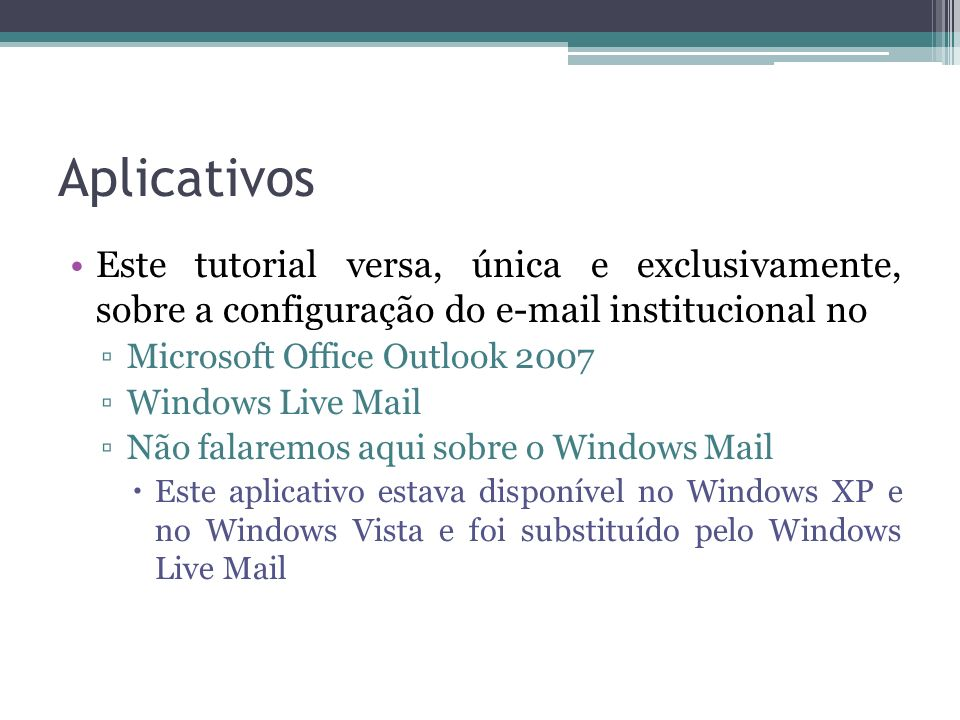 Aplicativos Este tutorial versa, única e exclusivamente, sobre a configuração do e-mail institucional no.