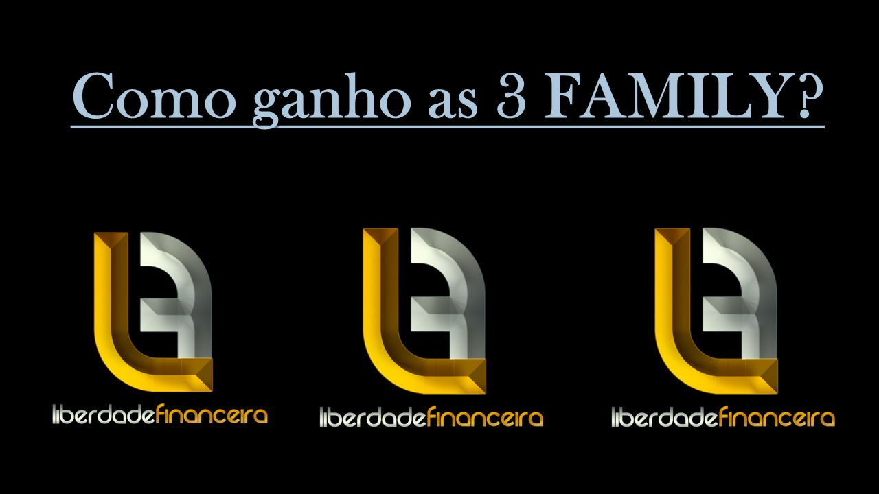 Como ganho as 3 FAMILY