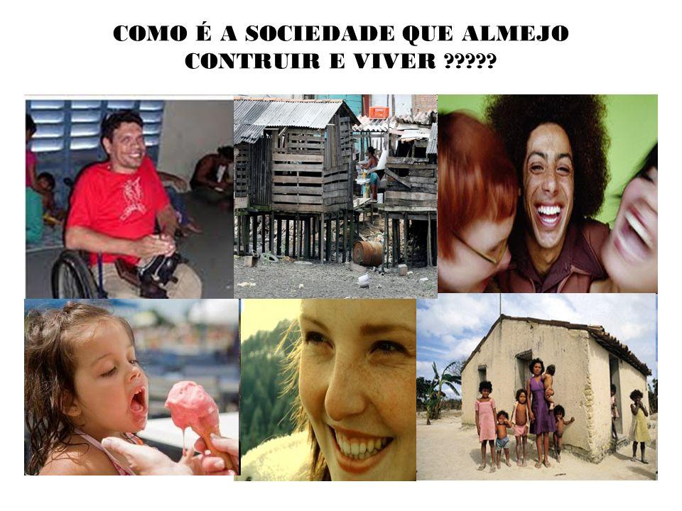 COMO É A SOCIEDADE QUE ALMEJO CONTRUIR E VIVER