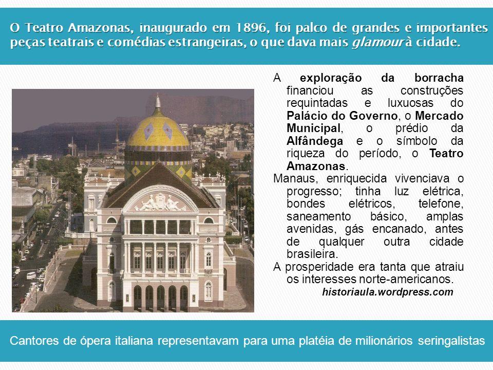 O Teatro Amazonas, inaugurado em 1896, foi palco de grandes e importantes peças teatrais e comédias estrangeiras, o que dava mais glamour à cidade.