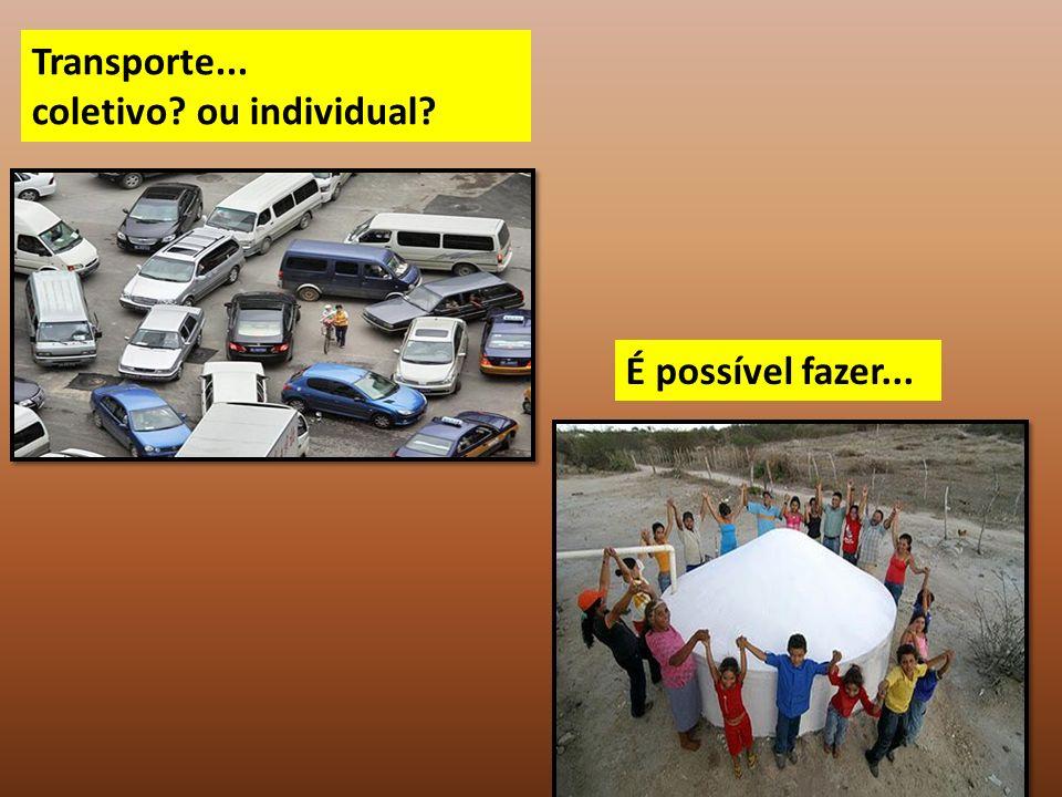Transporte... coletivo ou individual É possível fazer...