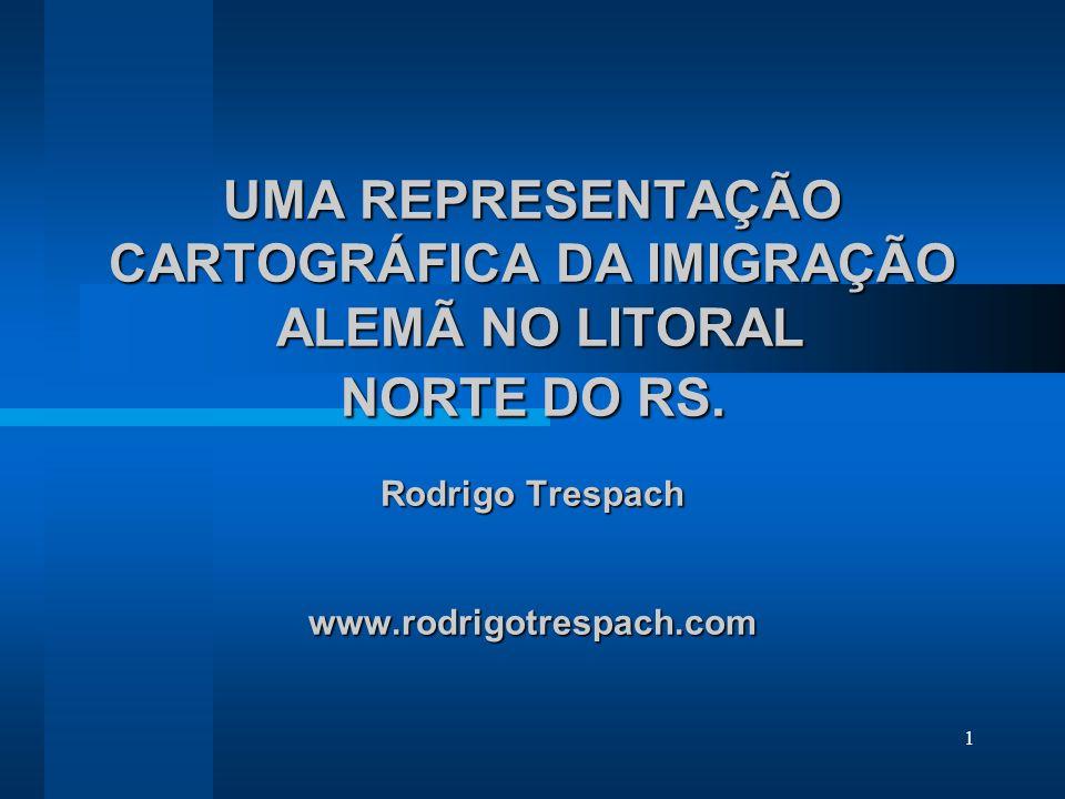 UMA REPRESENTAÇÃO CARTOGRÁFICA DA IMIGRAÇÃO ALEMÃ NO LITORAL NORTE DO RS.