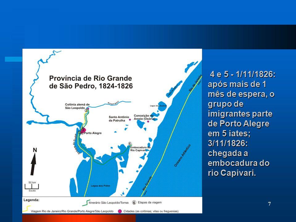 4 e 5 - 1/11/1826: após mais de 1 mês de espera, o grupo de imigrantes parte de Porto Alegre em 5 iates; 3/11/1826: chegada a embocadura do rio Capivari.