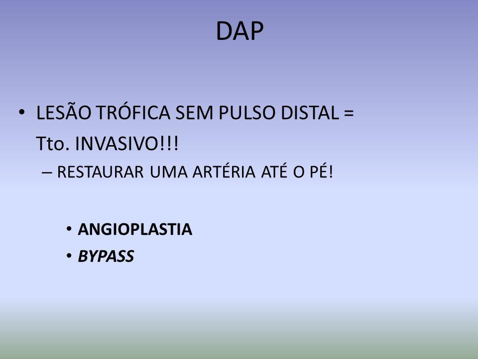 DAP LESÃO TRÓFICA SEM PULSO DISTAL = Tto. INVASIVO!!!