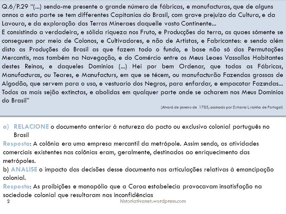 Q.6/P.29 (...) sendo-me presente o grande número de fábricas, e manufacturas, que de alguns annos a esta parte se tem differentes Capitanias do Brasil, com grave prejuízo da Cultura, e da Lavoura, e da exploração das Terras Mineraes daquelle vasto Continente...