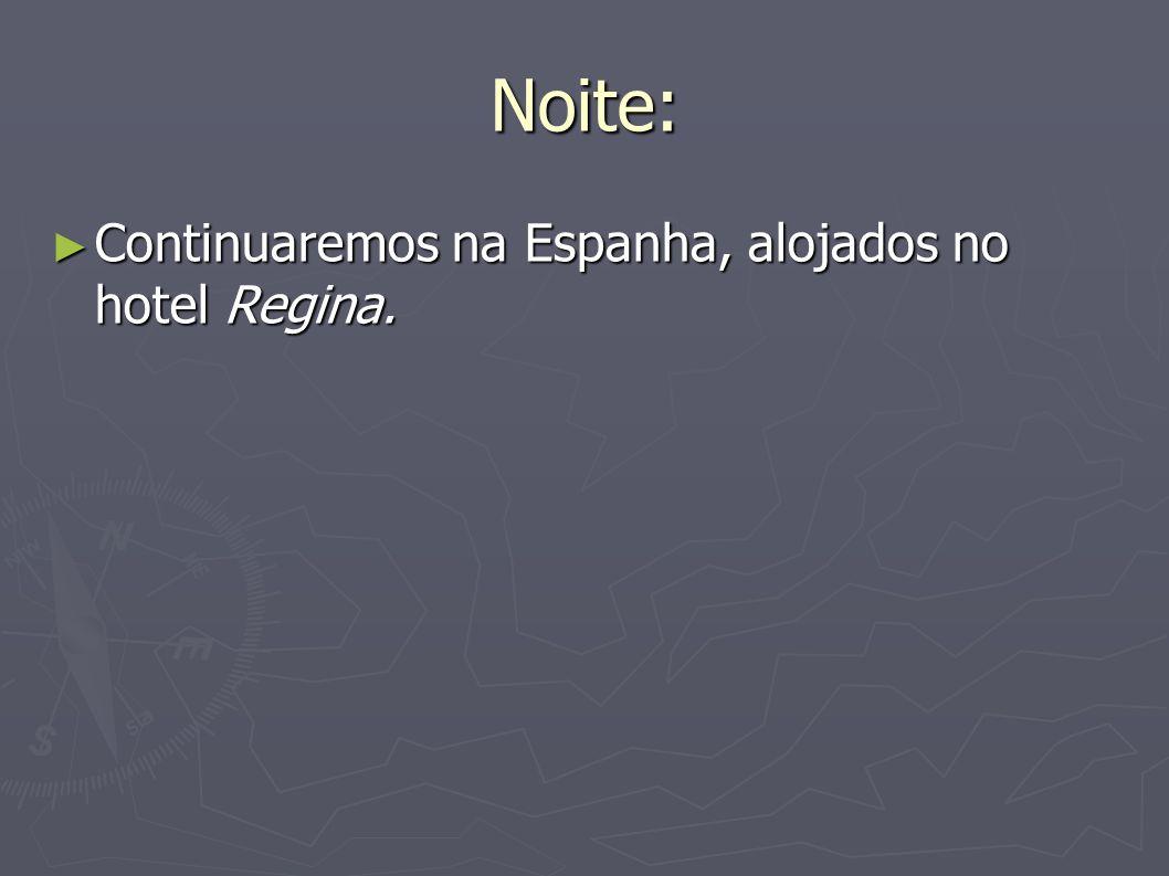Noite: Continuaremos na Espanha, alojados no hotel Regina.