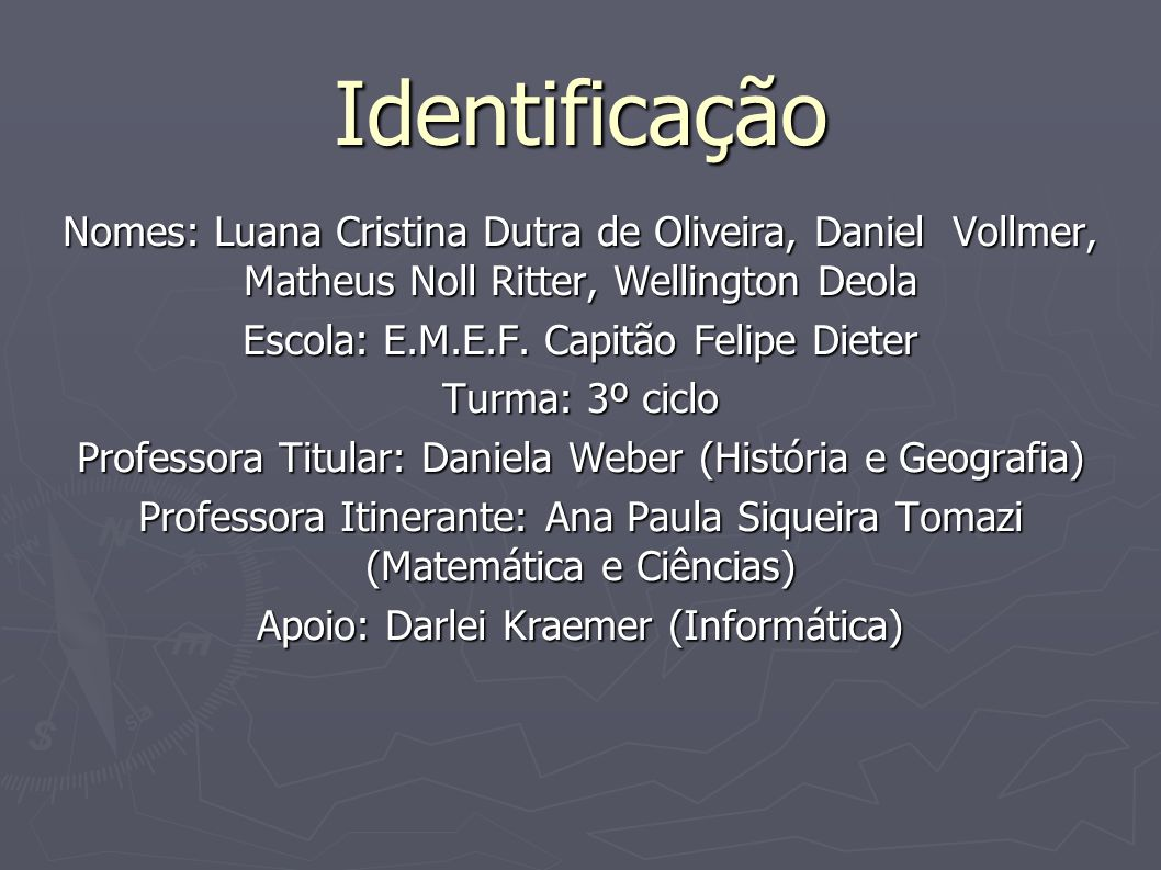 Identificação Nomes: Luana Cristina Dutra de Oliveira, Daniel Vollmer, Matheus Noll Ritter, Wellington Deola.