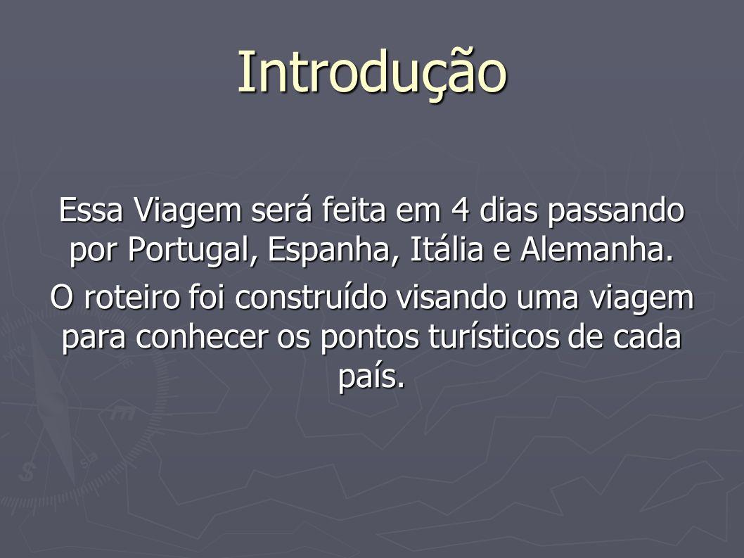 Introdução Essa Viagem será feita em 4 dias passando por Portugal, Espanha, Itália e Alemanha.