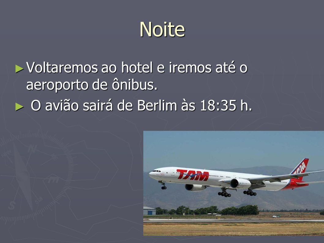 Noite Voltaremos ao hotel e iremos até o aeroporto de ônibus.
