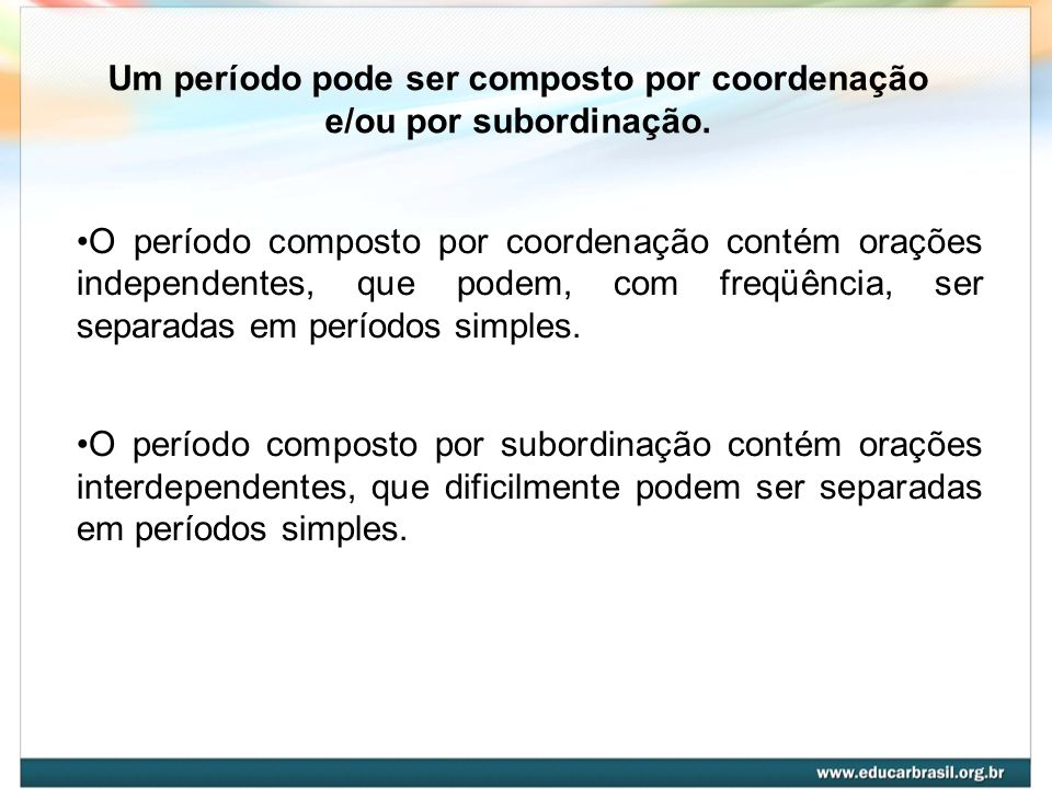 Um período pode ser composto por coordenação