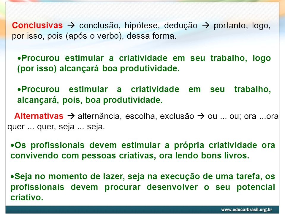 Conclusivas  conclusão, hipótese, dedução  portanto, logo, por isso, pois (após o verbo), dessa forma.