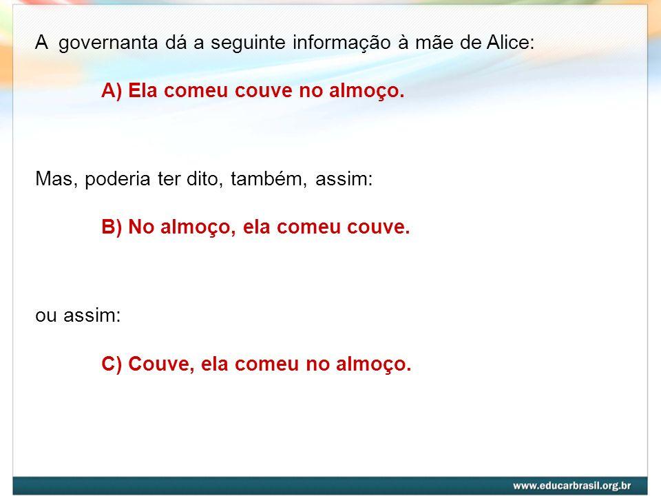 A governanta dá a seguinte informação à mãe de Alice: