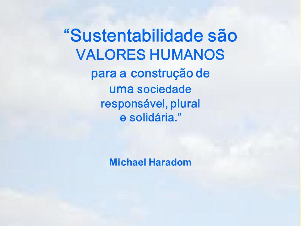 Sustentabilidade são VALORES HUMANOS para a construção de uma sociedade responsável, plural e solidária.