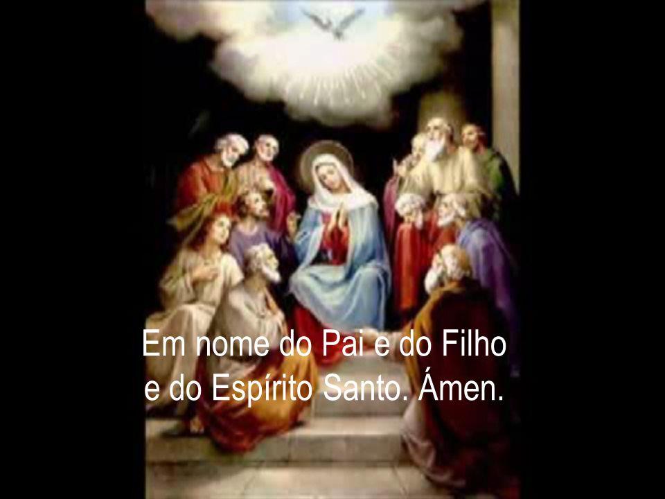 Em nome do Pai e do Filho e do Espírito Santo. Ámen.
