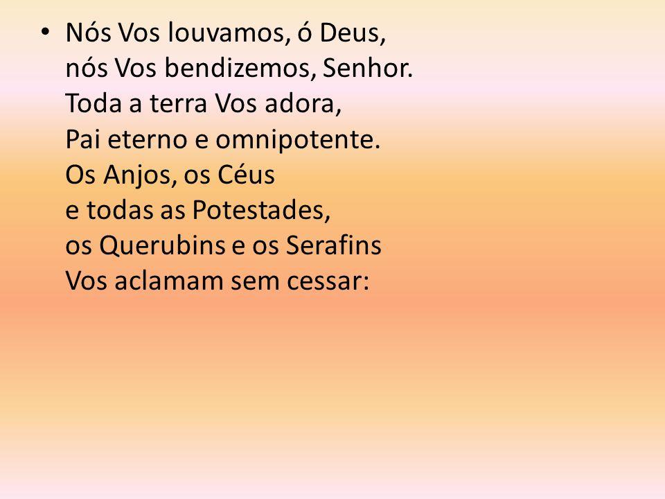 Nós Vos louvamos, ó Deus, nós Vos bendizemos, Senhor