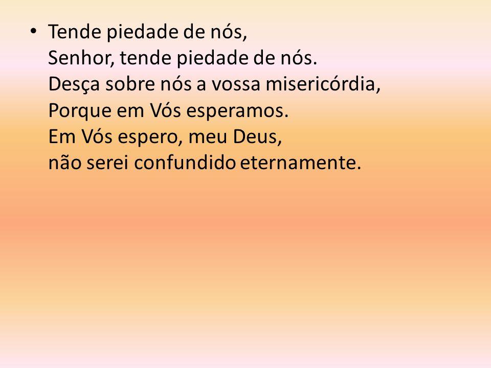 Tende piedade de nós, Senhor, tende piedade de nós