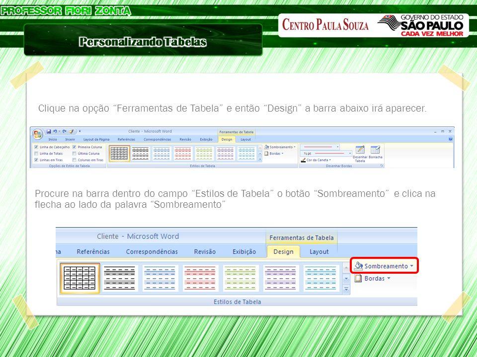 Clique na opção Ferramentas de Tabela e então Design a barra abaixo irá aparecer.