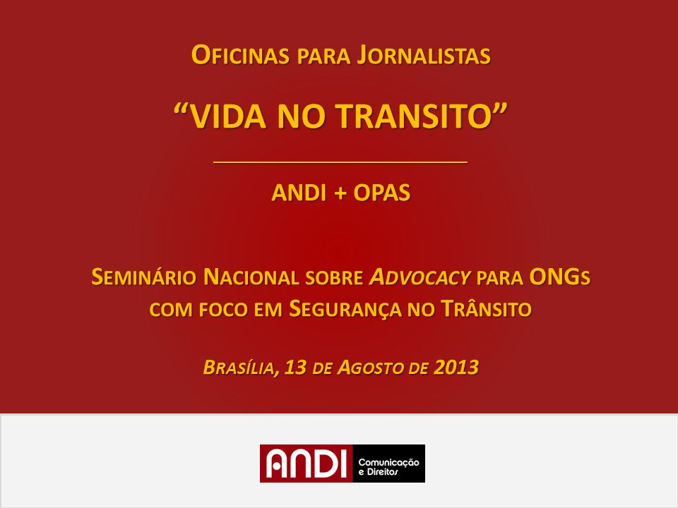 VIDA NO TRANSITO Oficinas para Jornalistas ANDI + OPAS