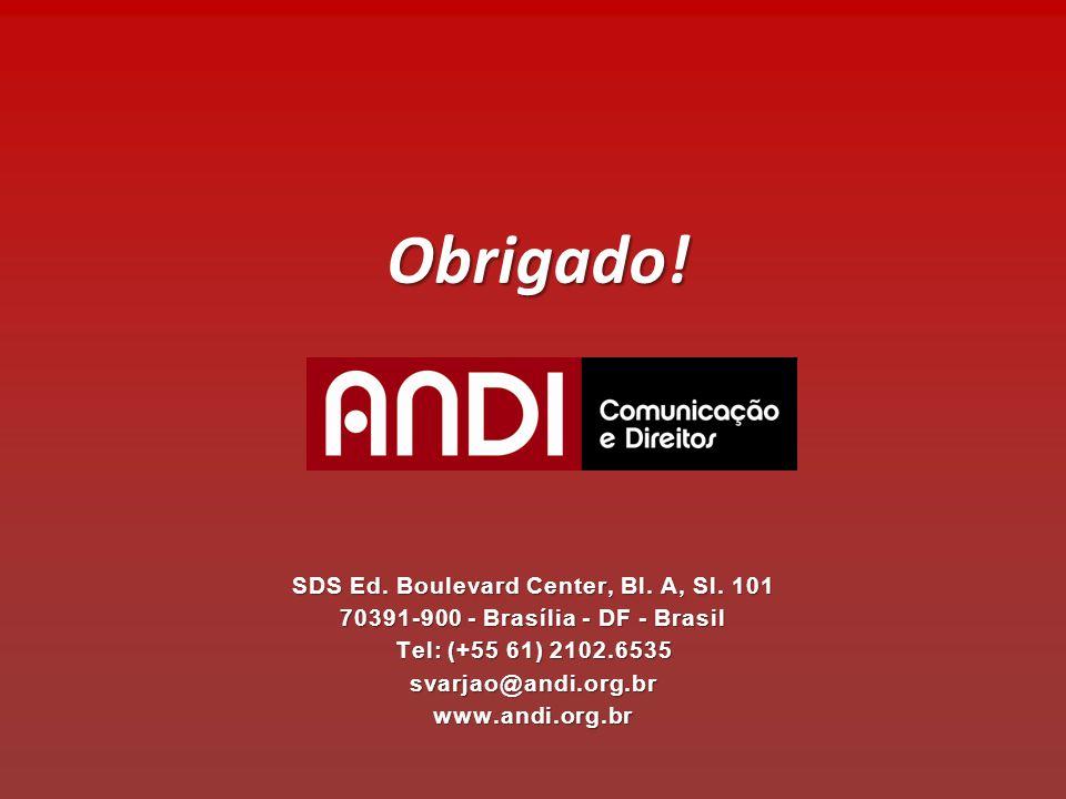 Obrigado! SDS Ed. Boulevard Center, Bl. A, Sl. 101 70391-900 - Brasília - DF - Brasil Tel: (+55 61) 2102.6535 svarjao@andi.org.br www.andi.org.br.