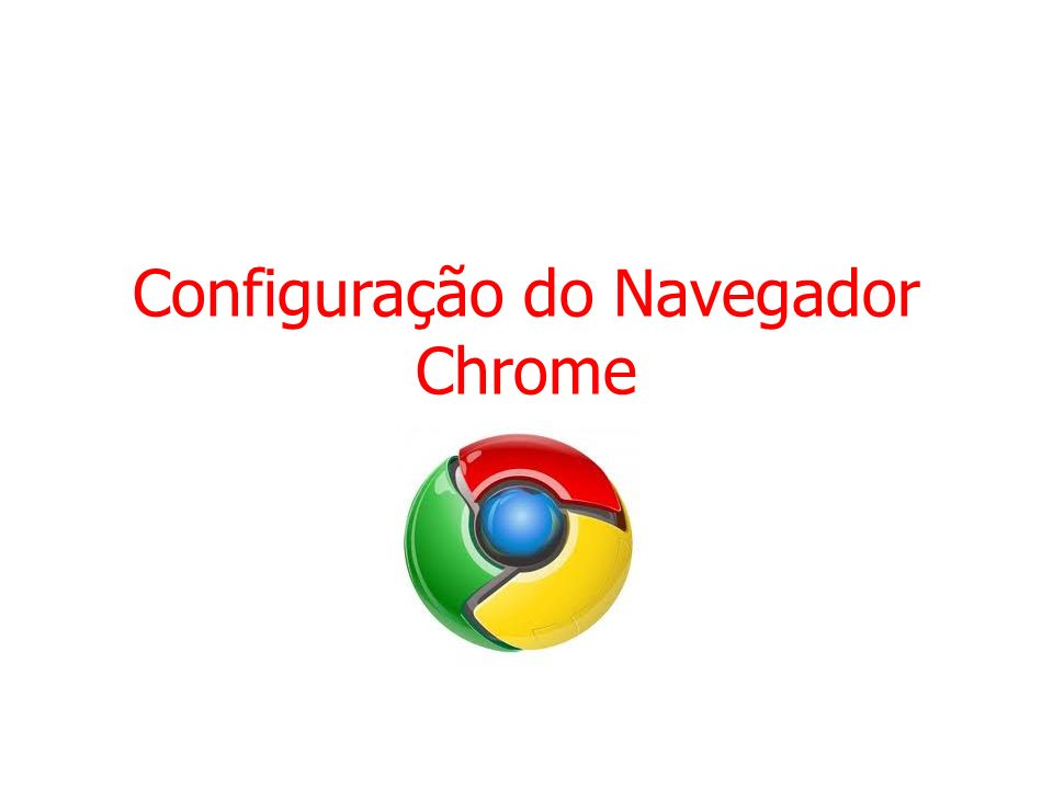 Configuração do Navegador Chrome