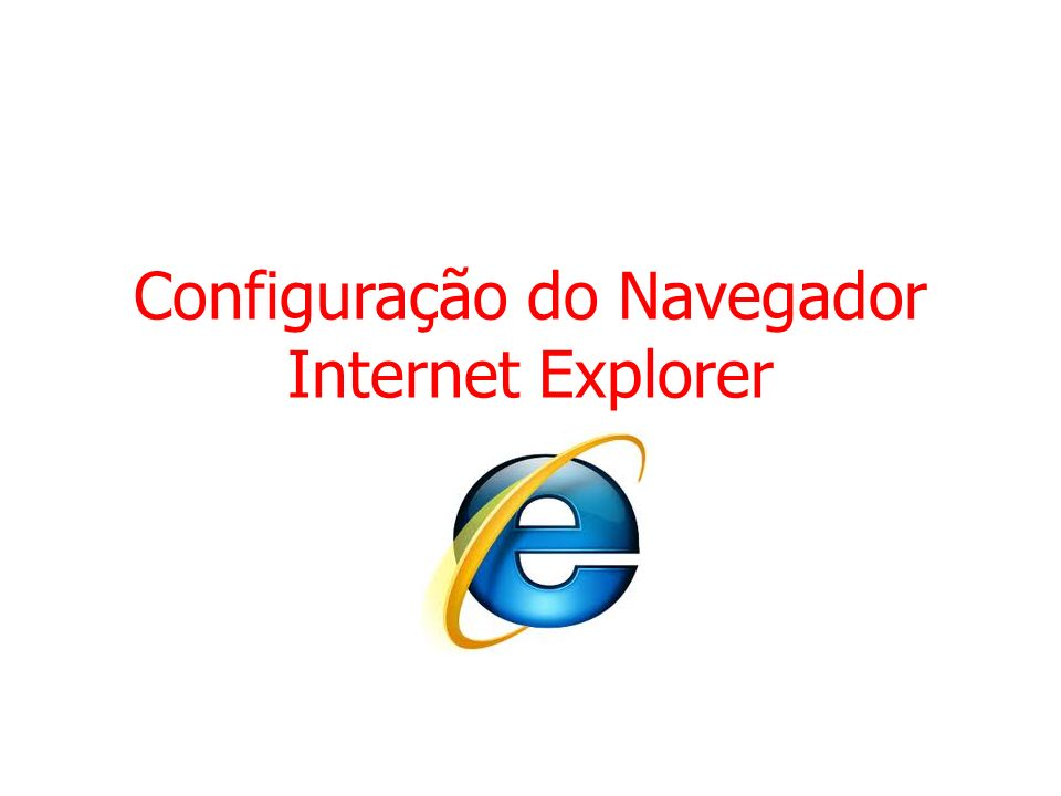Configuração do Navegador Internet Explorer
