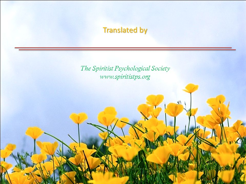 Translated by The Spiritist Psychological Society www.spiritistps.org