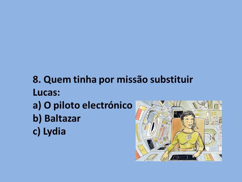 8. Quem tinha por missão substituir Lucas: