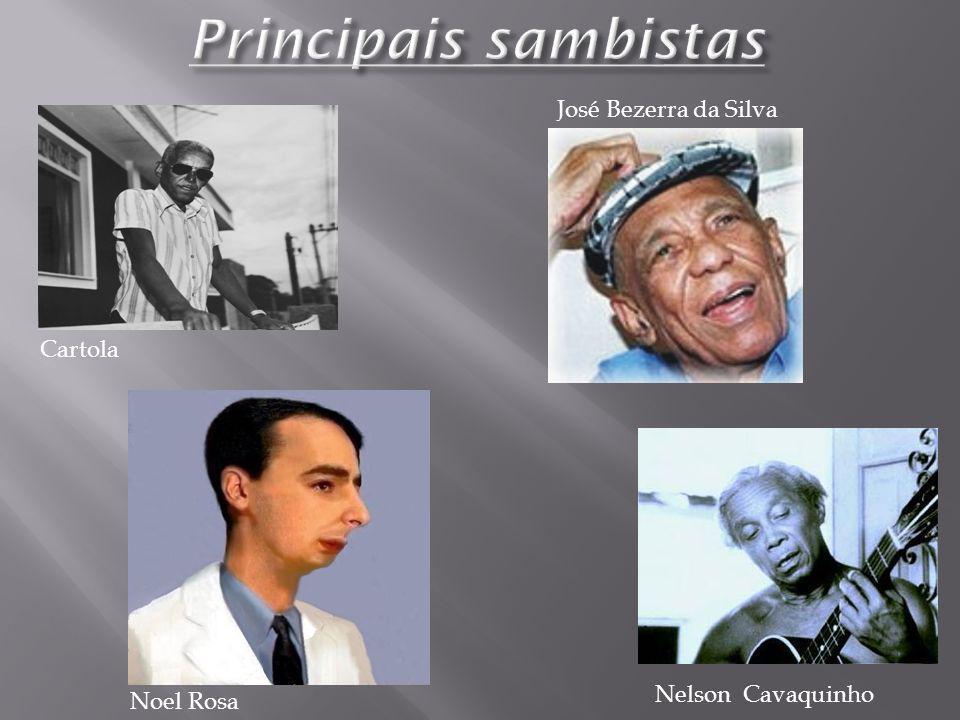 Principais sambistas José Bezerra da Silva Cartola Nelson Cavaquinho