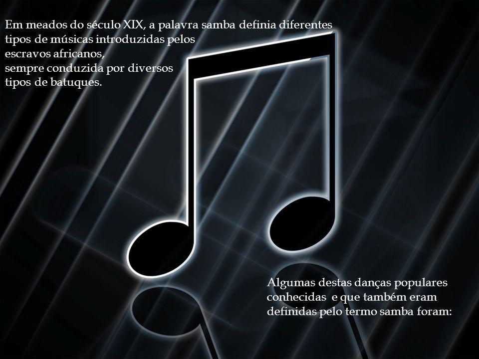 Em meados do século XIX, a palavra samba definia diferentes tipos de músicas introduzidas pelos