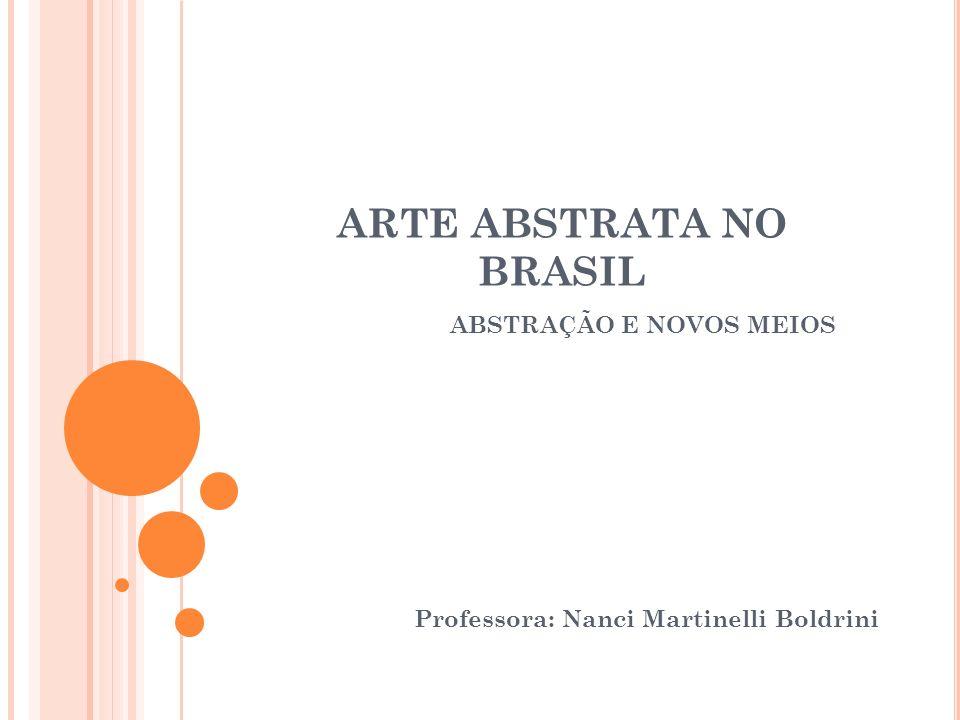 ARTE ABSTRATA NO BRASIL ABSTRAÇÃO E NOVOS MEIOS