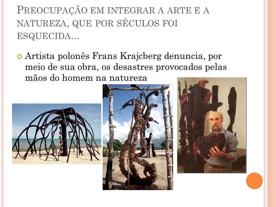 Preocupação em integrar a arte e a natureza, que por séculos foi esquecida...