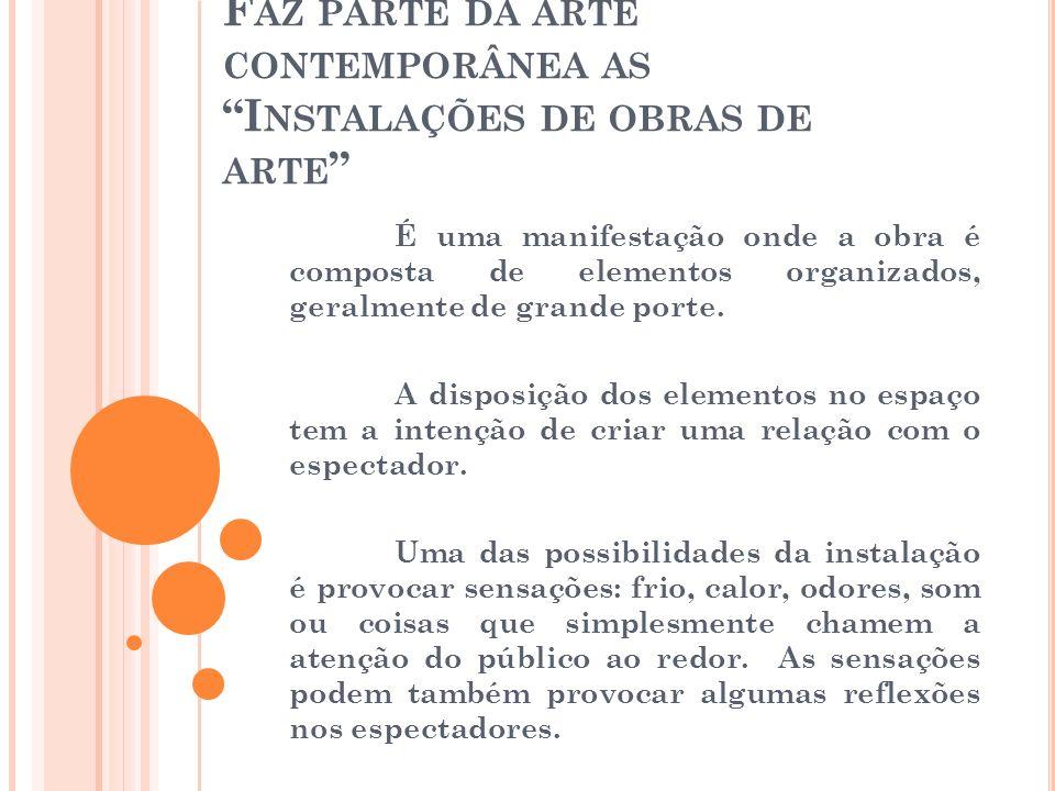 Faz parte da arte contemporânea as Instalações de obras de arte