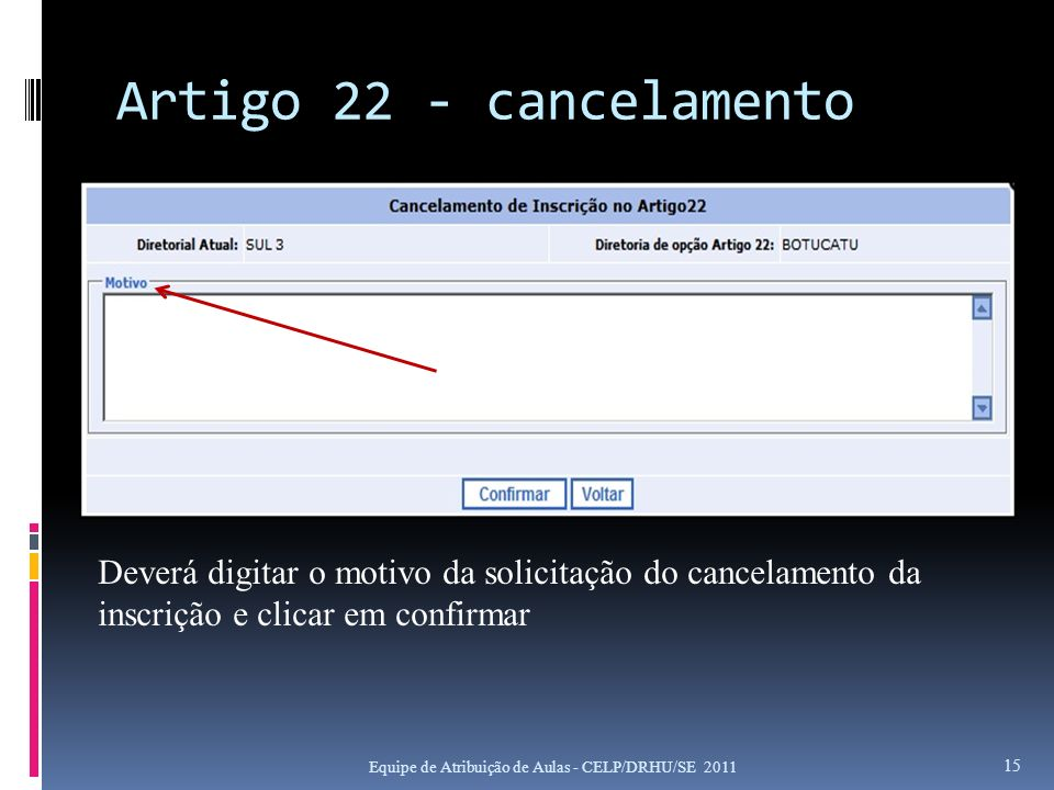 Artigo 22 - cancelamento Deverá digitar o motivo da solicitação do cancelamento da inscrição e clicar em confirmar.
