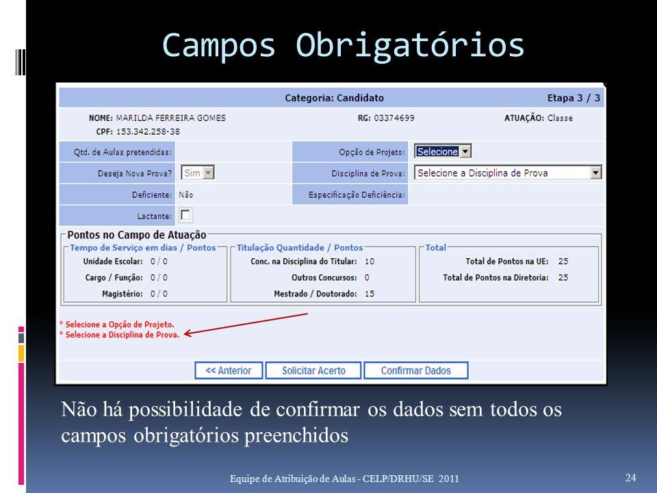Campos Obrigatórios Não há possibilidade de confirmar os dados sem todos os campos obrigatórios preenchidos.