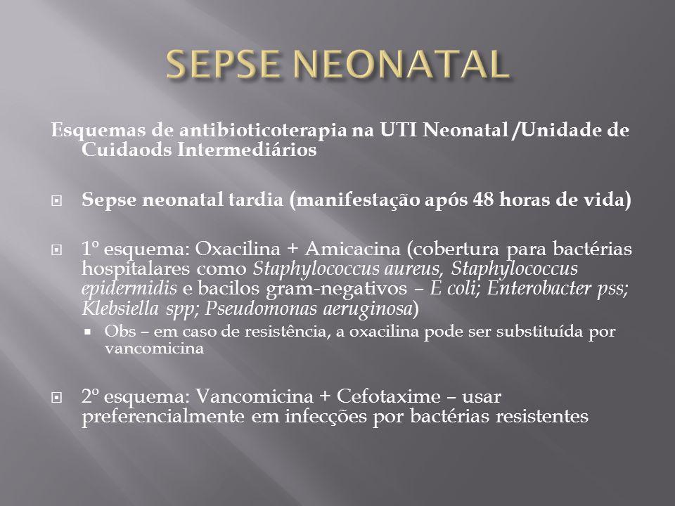 SEPSE NEONATAL Esquemas de antibioticoterapia na UTI Neonatal /Unidade de Cuidaods Intermediários.