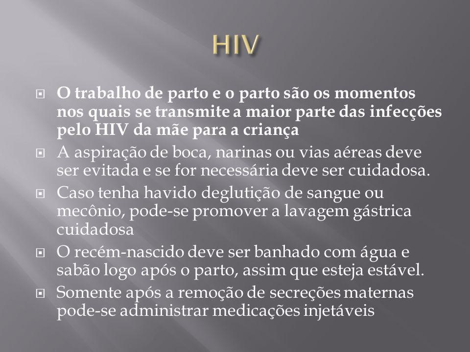 HIV O trabalho de parto e o parto são os momentos nos quais se transmite a maior parte das infecções pelo HIV da mãe para a criança.