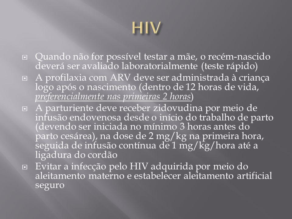 HIV Quando não for possível testar a mãe, o recém-nascido deverá ser avaliado laboratorialmente (teste rápido)