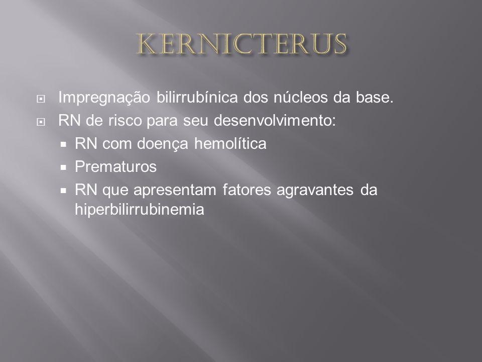 KERNICTERUS Impregnação bilirrubínica dos núcleos da base.